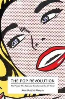 The Pop Revolution : The People Who Radically Transformed the Art World, Paperback Book
