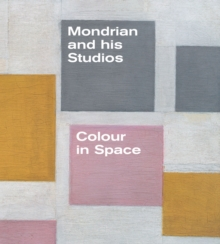 Mondrian and His Studios : Colour in Space, Paperback Book