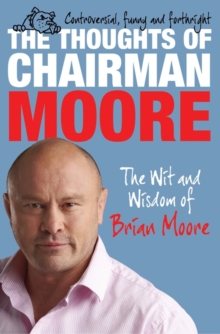 The Thoughts of Chairman Moore : The Wit and Widsom of Brian Moore, Paperback Book