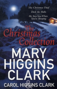 Mary & Carol Higgins Clark Christmas Collection : The Christmas Thief, Deck the Halls, He Sees You When You're Sleeping, Paperback Book