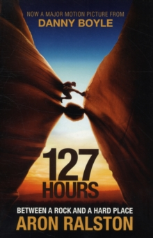 127 Hours : Between a Rock and a Hard Place, Paperback Book