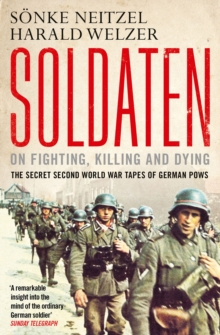Soldaten - On Fighting, Killing and Dying : The Secret Second World War Tapes of German POWs, Paperback Book