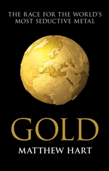 Gold : Inside the Race for the World's Most Seductive Metal, Paperback Book