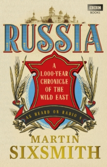 Russia : A 1,000-Year Chronicle of the Wild East, Paperback Book