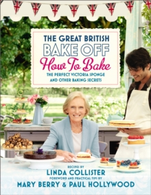 Great British Bake Off: How to Bake : The Perfect Victoria Sponge and Other Baking Secrets, Hardback Book
