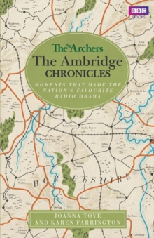The Archers: the Ambridge Chronicles : Moments That Made the Nation's Favourite Radio Drama, Hardback Book