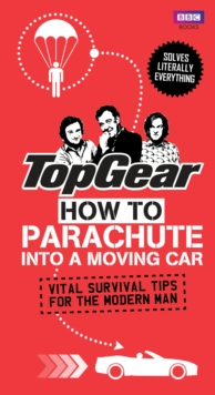 Top Gear : How to Parachute into a Moving Car, Hardback Book