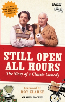 Still Open All Hours : The Story of a Classic Comedy, Hardback Book
