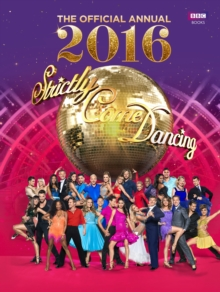 Official Strictly Come Dancing Annual 2016 : The Official Companion to the Hit BBC Series, Hardback Book