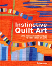Instinctive Quilt Art: Fusing Techniques and Design, Hardback Book