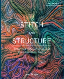 Stitch and Structure: Design and Technique in Two and Three-dimensional Textiles, Hardback Book