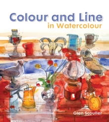 Colour and Line in Watercolour: Working with Pen, Ink and Mixed Media, Hardback Book