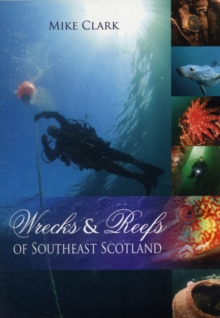 Wrecks & Reefs of Southeast Scotland : 100 Dives from the Forth Road Bridge to Eyemouth, Paperback Book