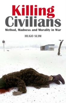 Killing Civilians : Method, Madness and Morality in War, Paperback Book
