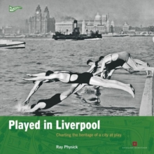 Played in Liverpool : Charting the Heritage of a City at Play, Paperback Book