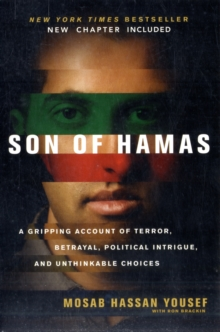 Son of Hamas : A Gripping Account of Terror, Betrayal, Political Intrigue and Unthinkable Choices, Paperback Book