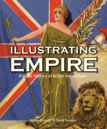 Illustrating Empire : A Visual History of British Imperialism, Paperback Book