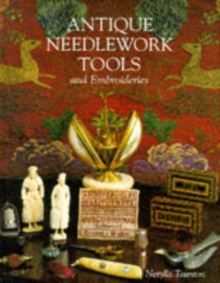 Antique Needlework Tools and Embroideries, Hardback Book