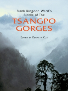 Frank Kingdon Ward's Riddle of the Tsangpo Gorges, Hardback Book