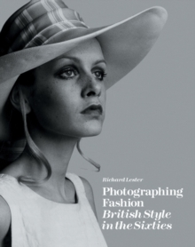 Photographing Fashion : British Style in the Sixties, Hardback Book