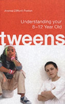 Tweens : What to Expect from - and How to Survive - Your Child's Pre-teen Years, Paperback Book