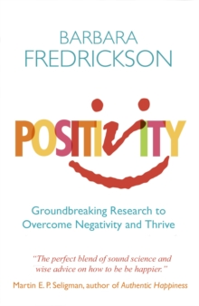 Positivity : Groundbreaking Research to Release Your Inner Optimist and Thrive, Paperback Book