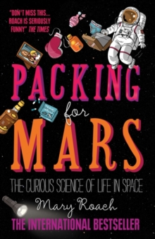 Packing for Mars : The Curious Science of Life in Space, Paperback Book