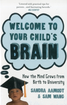 Welcome to Your Child's Brain : How the Mind Grows from Birth to University, Paperback Book