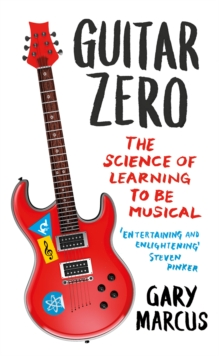 Guitar Zero : The Science of Learning to be Musical, Paperback Book