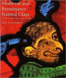 Medieval and Renaissance Stained Glass in the Victoria and Albert Museum, Paperback Book