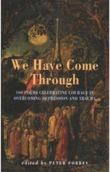 We Have Come Through : 100 Poems Celebrating Courage in Overcoming Depression and  Trauma, Paperback Book