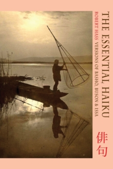 The Essential Haiku : Versions of Basho, Buson and Issa, Paperback Book