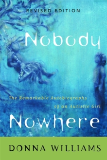 Nobody Nowhere : The Remarkable Autobiography of an Autistic Girl, Paperback Book
