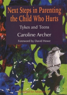 Next Steps in Parenting the Child Who Hurts : Tykes and Teens, Paperback Book