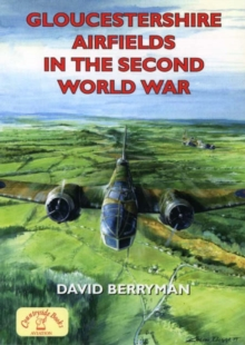 Gloucestershire Airfields in the Second World War, Paperback Book