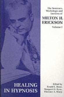 Seminars, Workshops and Lectures of Milton H. Erickson : Healing in Hypnosis v. 1, Paperback Book