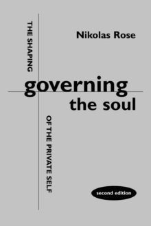 Governing the Soul : Shaping of the Private Self, Paperback Book