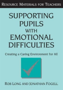 Supporting Pupils with Emotional Difficulties : Creating a Caring Environment for All, Paperback Book