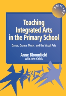 Teaching Integrated Arts in the Primary School : Dance, Drama, Music, and the Visual Arts, Paperback Book