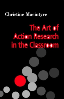 The Art of Action Research in the Classroom, Paperback Book