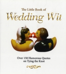 The Little Book of Wedding Wit : Over 150 Humourous Quotes on Tying the Knot, Paperback Book