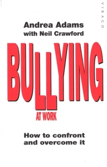 Bullying at Work : How to Confront and Overcome it, Paperback Book
