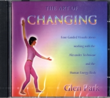 The Art of Changing : Exploring the Alexander Technique and Its Relationship with the Human Energy Body, CD-Audio Book