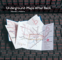 Underground Maps After Beck : The Story of the London Underground Map in the Hands of Henry Beck's Successors, Hardback Book