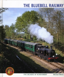The Bluebell Railway : Five Decades of Achievement, Hardback Book