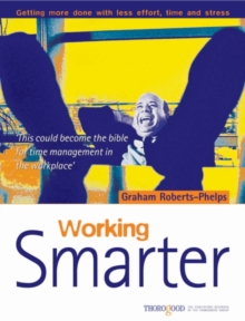 Working Smarter : How to Get More Done in Less Time, Effort and Stress, Paperback Book