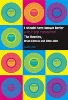 "I Should Have Known Better : A Life in Pop Management - ""The Beatles"", ""Brian Epstein"" and ""Elton John"", Hardback Book"