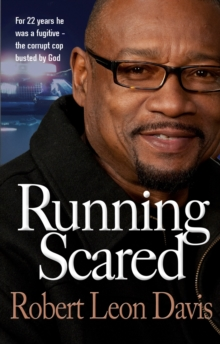 Running Scared : For 22 Years He Was a Fugitive - The Corrupt Cop Busted by God, Paperback Book
