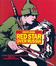 Red Star Over Russia : A Visual History of the Soviet Union from 1917 to the Death of Stalin, Paperback Book