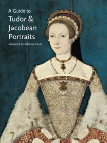 A Guide to Tudor & Jacobean Portraits, Paperback Book